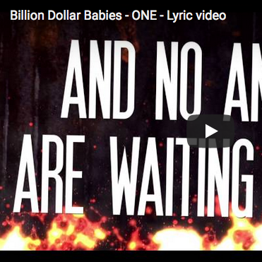 Billion Dollar Babies new lyric video for the song ONE is finally released.